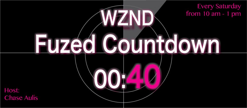 WZND Fuzed Countdown Top 40 Every Saturday from 10 am – 1 pm