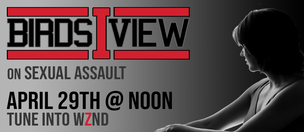 Bird's-I View on sexual assault april 29th at noon tune into wznd