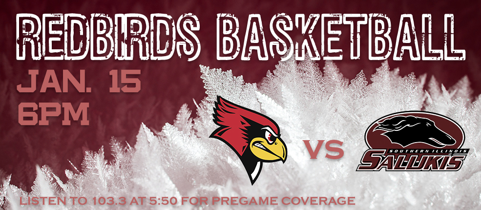 Redbirds Basketball Jan 15 6 PM Listen to 103.3 at 5:50 for pregame coverage redbirds vs salukis